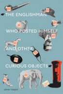 Tingey, John - The Englishman Who Posted Himself and Other Curious Objects - 9781568988726 - KEX0285352
