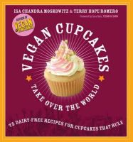 Isa Chandra Moskowitz, Terry Hope Romero - Vegan Cupcakes Take Over the World: 75 Dairy-Free Recipes for Cupcakes that Rule - 9781569242735 - V9781569242735
