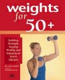 Karl Knopf - Weights for 50+: Building Strength, Staying Healthy and Enjoying an Active Lifestyle - 9781569755112 - V9781569755112