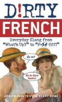 Clautrier, Adrien, Rowe, Henry - Dirty French: Everyday Slang from