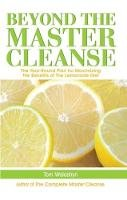 Woloshyn, Tom - Beyond the Master Cleanse: The Year-Round Plan for Maximizing the Benefits of The Lemonade Diet - 9781569756904 - V9781569756904
