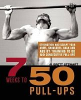 Brett Stewart - 7 Weeks to 50 Pull-Ups: Strengthen and Sculpt Your Arms, Shoulders, Back, and Abs by Training to Do 50 Consecutive Pull-Ups - 9781569759219 - V9781569759219