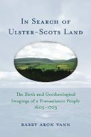 Barry Aron Vann - In Search of Ulster-Scots Land: The Birth and Geotheological Imagings of a Transatlantic People, 1603-1703 - 9781570037085 - 9781570037085
