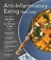Babb, Michelle - Anti-Inflammatory Eating Made Easy: 75 Recipes and Nutrition Plan - 9781570619335 - V9781570619335