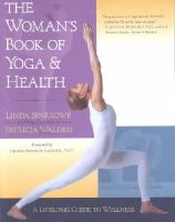 Sparrowe, Linda; Walden, Patricia - Woman's Book of Yoga and Health - 9781570624704 - V9781570624704