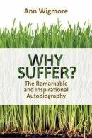 Wigmore, Ann - Why Suffer? - 9781570672934 - V9781570672934