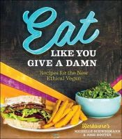 Michelle Schwegmann, Josh Hooten - Eat Like You Give a Damn: Recipes for the New Ethical Vegan - 9781570673139 - V9781570673139