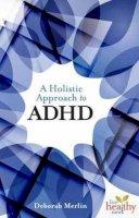 Deborah Merlin - A Holistic Approach to ADHD (Live Healthy Now) - 9781570673191 - V9781570673191