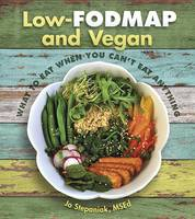 Jo Stepaniak - Low-Fodmap and Vegan: What to Eat When You Can't Eat Anything - 9781570673375 - V9781570673375