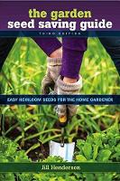 Jill Henderson - The Garden Seed Saving Guide: Easy Heirloom Seeds for the Home - 9781570673467 - V9781570673467