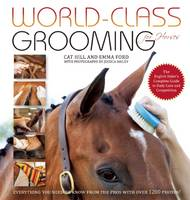 Hill, Cat, Ford, Emma - World-Class Grooming for Horses: The English Rider's Complete Guide to Daily Care and Competition - 9781570766909 - V9781570766909