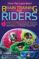 Waldo, Andrea Monsarrat - Brain Training for Riders: Unlock Your Riding Potential with StressLess Techniques for Conquering Fear, Improving Performance, and Finding Focused Calm - 9781570767517 - V9781570767517