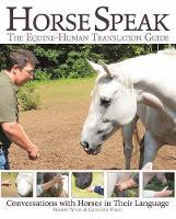 Wilsie, Sharon, Vogel, Gretchen - Horse Speak: An Equine-Human Translation Guide: Conversations with Horses in Their Language - 9781570767548 - V9781570767548