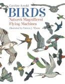 Arnold, Caroline. Illus: Wynne, Patricia, J - Birds - 9781570915727 - V9781570915727
