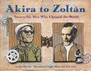 Chin-Lee, Cynthia - Akira to Zoltan: Twenty-six Men Who Changed the World - 9781570915802 - V9781570915802