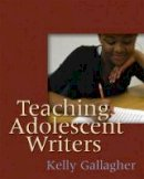 Gallagher, Kelly - Teaching Adolescent Writers - 9781571104229 - V9781571104229