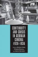 Hales, Barbara, Petrescu, Mihaela, Weinstein, Valerie - Continuity and Crisis in German Cinema, 1928-1936 (Screen Cultures: German Film and the Visual) - 9781571139351 - V9781571139351