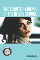 Abel, Marco - The Counter-Cinema of the Berlin School (Screen Cultures: German Film and the Visual) - 9781571139412 - V9781571139412