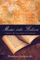 Theodore Ziolkowski - Music Into Fiction: Composers Writing, Compositions Imitated (Studies in German Literature Linguistics and Culture) - 9781571139733 - V9781571139733