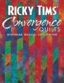 Ricky Tims - Ricky Tims' Convergence Quilts: Mysterious, Magical, Easy, and Fun - 9781571202178 - V9781571202178