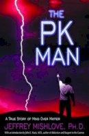 Mishlove, Jeffrey - The PK Man. A True Story of Mind Over Matter.  - 9781571741837 - V9781571741837