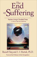 Targ, Russell, Hurtak, J. J. - The End of Suffering: Fearless Living in Troubled Times . . or, How to Get Out of Hell Free - 9781571744685 - V9781571744685