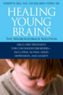Hill, Robert; Castro, Eduardo - Healing Young Brains - 9781571746030 - V9781571746030