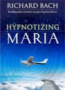 Bach, Richard - Hypnotizing Maria - 9781571746238 - V9781571746238