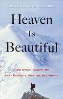 Panagore, Peter Baldwin - Heaven Is Beautiful: How Dying Taught Me That Death Is Just the Beginning - 9781571747341 - V9781571747341