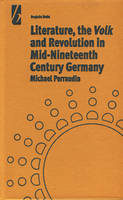 Perraudin, Michael - Literature, the 'Volk' and the Revolution in Mid-19th Century Germany - 9781571819895 - V9781571819895