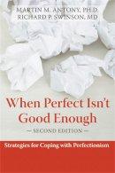 Antony, Martin M.; Swinson, Richard P. - When Perfect Isn't Good Enough - 9781572245594 - V9781572245594