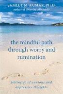 Kumar, Sameet M. - The Mindful Path Through Worry and Rumination - 9781572246874 - V9781572246874