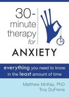 McKay, Matthew - Thirty-Minute Therapy for Anxiety - 9781572249813 - V9781572249813