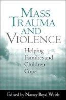 . Ed(s): Webb, Nancy Boyd - Mass Trauma and Violence - 9781572309760 - V9781572309760