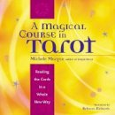 Morgan, Michele, Richards, Rebecca - A Magical Course in Tarot: Reading the Cards in a Whole New Way - 9781573247061 - V9781573247061