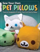Choly Knight - Sew Your Own Pet Pillows: Twelve Huggable Friends You Can Easily Make (Design Originals) - 9781574213430 - V9781574213430