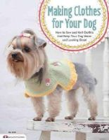 Lee, Tingk - Making Clothes for Your Dog: How to Sew and Knit Outfits that Keep Your Dog Warm and Looking Great - 9781574216103 - V9781574216103
