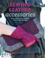 Choly Knight - Sewing Leather Accessories: How to Make Custom Belts, Gloves, and Clutches - 9781574216233 - V9781574216233