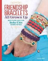 McNeill, Suzanne - Friendship Bracelets: All Grown Up: Hemp, Floss, and Other Boho Chic Designs to Make - 9781574218664 - V9781574218664