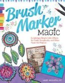 Browning CZT, Marie - Brush Marker Magic: Surprisingly Simple Color Effects for Cards, Scrapbooks, and Other Paper Art Projects - 9781574218824 - V9781574218824