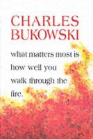 Bukowski, Charles - What Matters Most is How Well You Walk Through the Fire - 9781574231052 - V9781574231052