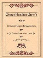 George Hamilton Green - George Hamilton Green's Instruction Course for Xylophone - 9781574630015 - V9781574630015