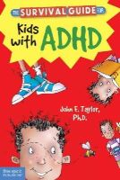Taylor, John F, PH.D. - The Survival Guide for Kids with ADHD - 9781575424477 - V9781575424477