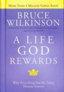 Bruce Wilkinson, David Kopp - A Life God Rewards (Breakthrough (Multnomah Hardcover)) - 9781576739761 - KAK0007565