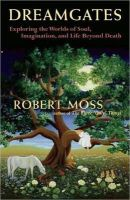 Robert Moss - Dreamgates: Exploring the Worlds of Soul, Imagination, and Life Beyond Death - 9781577318910 - V9781577318910
