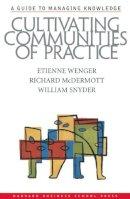 Wenger, Etienne; McDermott, Richard; Snyder, William - Cultivating Communities of Practice - 9781578513307 - V9781578513307