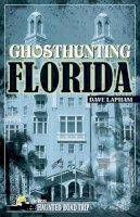 Lapham, Dave. Ed(s): Kachuba, John B. - Ghosthunting Florida - 9781578604500 - V9781578604500