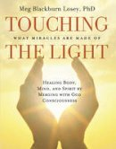 Meg Blackburn Losey PhD - Touching the Light: Healing Body, Mind, and Spirit by Merging with God Consciousness - 9781578634620 - V9781578634620