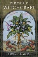 Raven Grimassi - Old World Witchcraft: Ancient Ways for Modern Days - 9781578635054 - V9781578635054