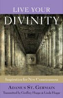 St. Germain, Adamus; Hoppe, Geoffrey; Hoppe, Linda - Live Your Divinity - 9781578635245 - V9781578635245